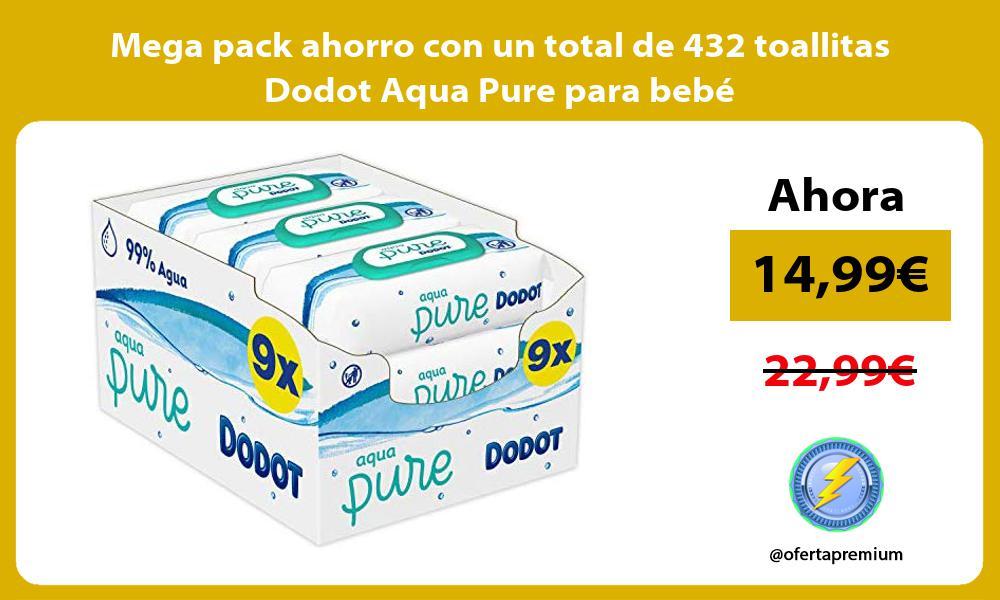 Mega pack ahorro con un total de 432 toallitas Dodot Aqua Pure para bebé