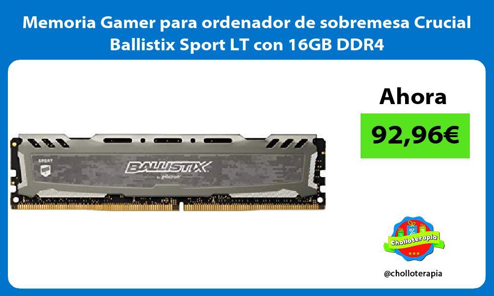 Memoria Gamer para ordenador de sobremesa Crucial Ballistix Sport LT con 16GB DDR4