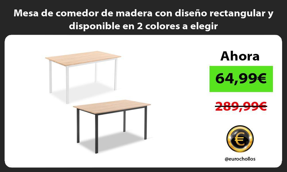 Mesa de comedor de madera con diseño rectangular y disponible en 2 colores a elegir