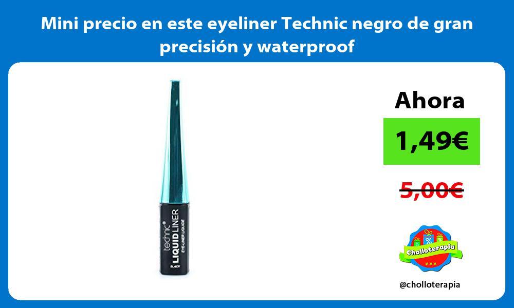 Mini precio en este eyeliner Technic negro de gran precisión y waterproof