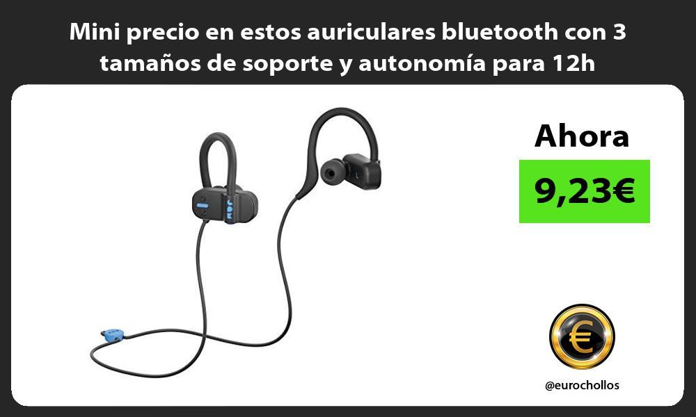 Mini precio en estos auriculares bluetooth con 3 tamaños de soporte y autonomía para 12h