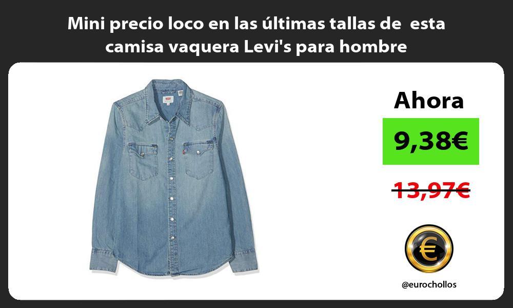 Mini precio loco en las últimas tallas de esta camisa vaquera Levis para hombre