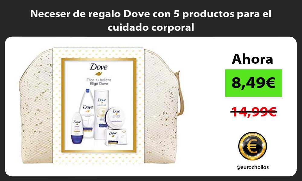 Neceser de regalo Dove con 5 productos para el cuidado corporal