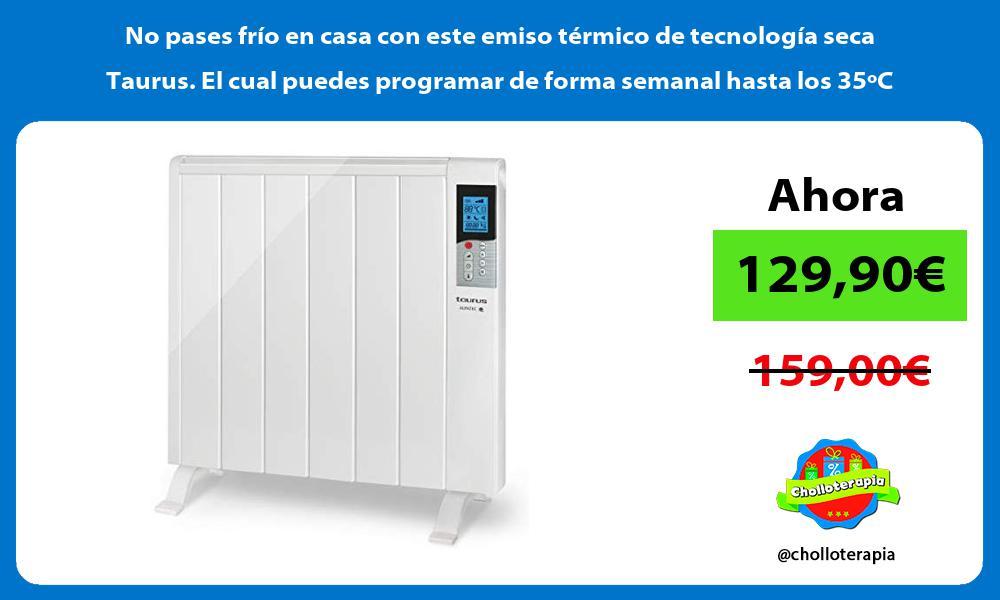 No pases frío en casa con este emiso térmico de tecnología seca Taurus El cual puedes programar de forma semanal hasta los 35ºC
