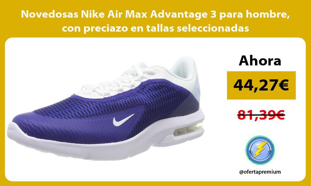 Novedosas Nike Air Max Advantage 3 para hombre con preciazo en tallas seleccionadas