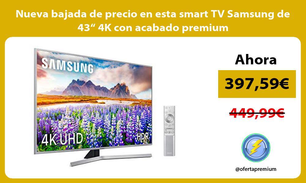 """Nueva bajada de precio en esta smart TV Samsung de 43"""" 4K con acabado premium"""