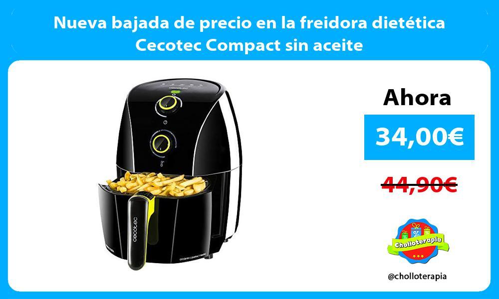 Nueva bajada de precio en la freidora dietética Cecotec Compact sin aceite