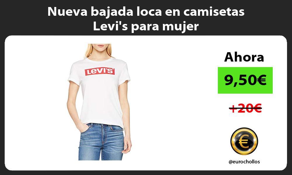Nueva bajada loca en camisetas Levis para mujer