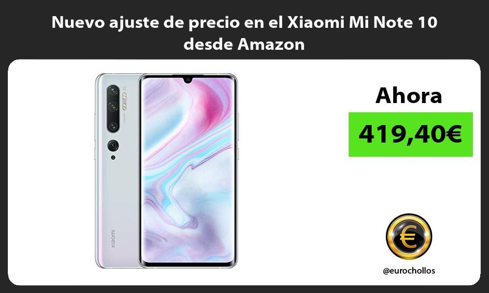 Nuevo ajuste de precio en el Xiaomi Mi Note 10 desde Amazon