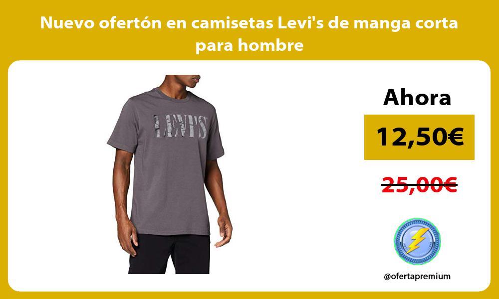Nuevo ofertón en camisetas Levis de manga corta para hombre