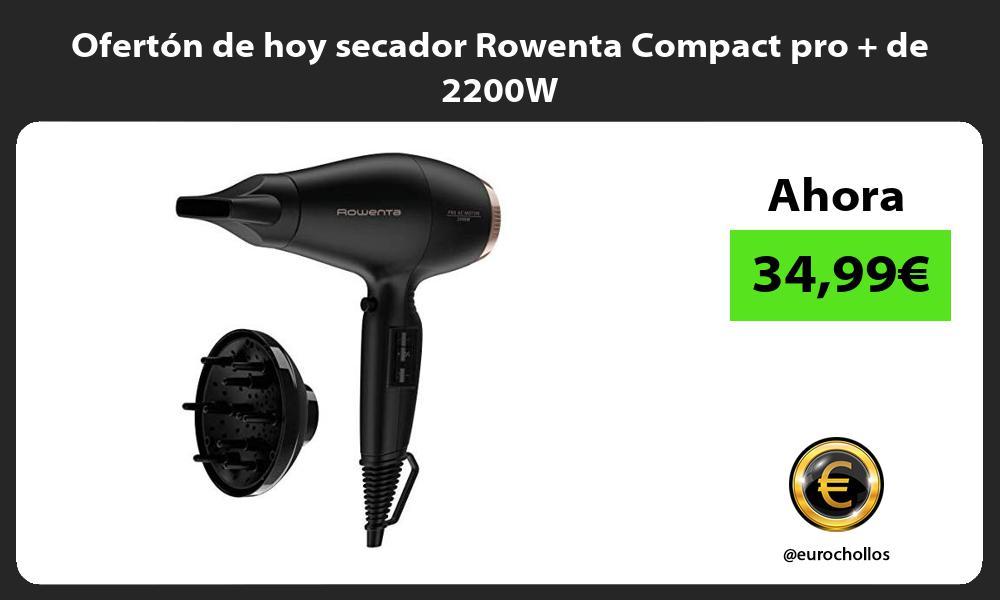 Ofertón de hoy secador Rowenta Compact pro de 2200W