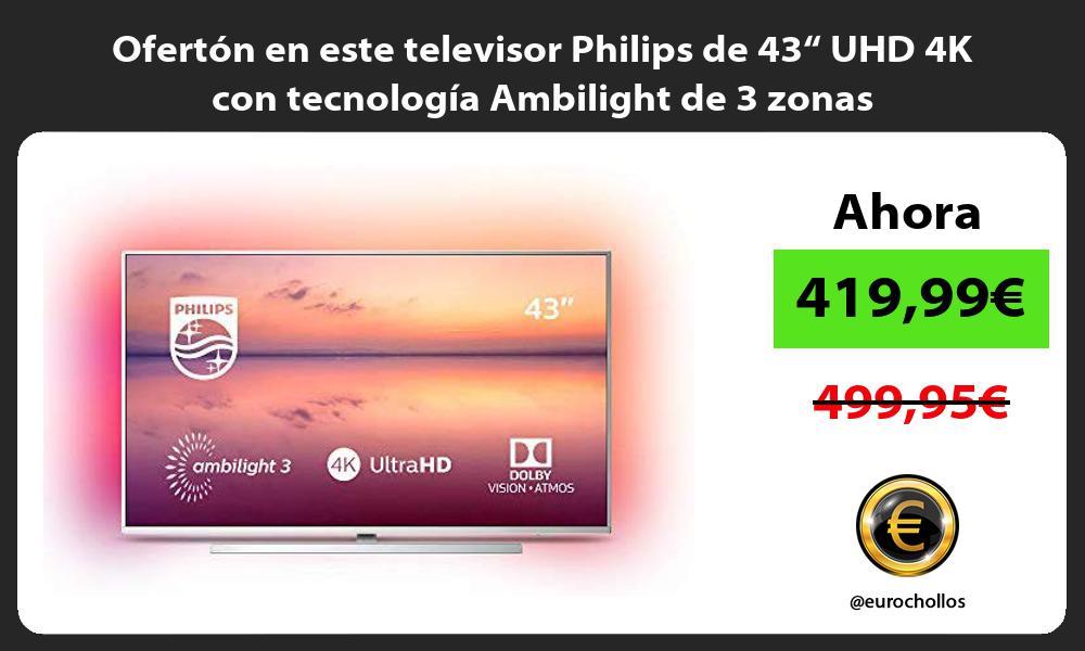 """Ofertón en este televisor Philips de 43"""" UHD 4K con tecnología Ambilight de 3 zonas"""