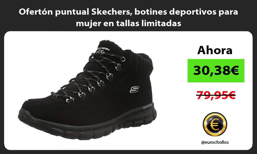 Ofertón puntual Skechers botines deportivos para mujer en tallas limitadas