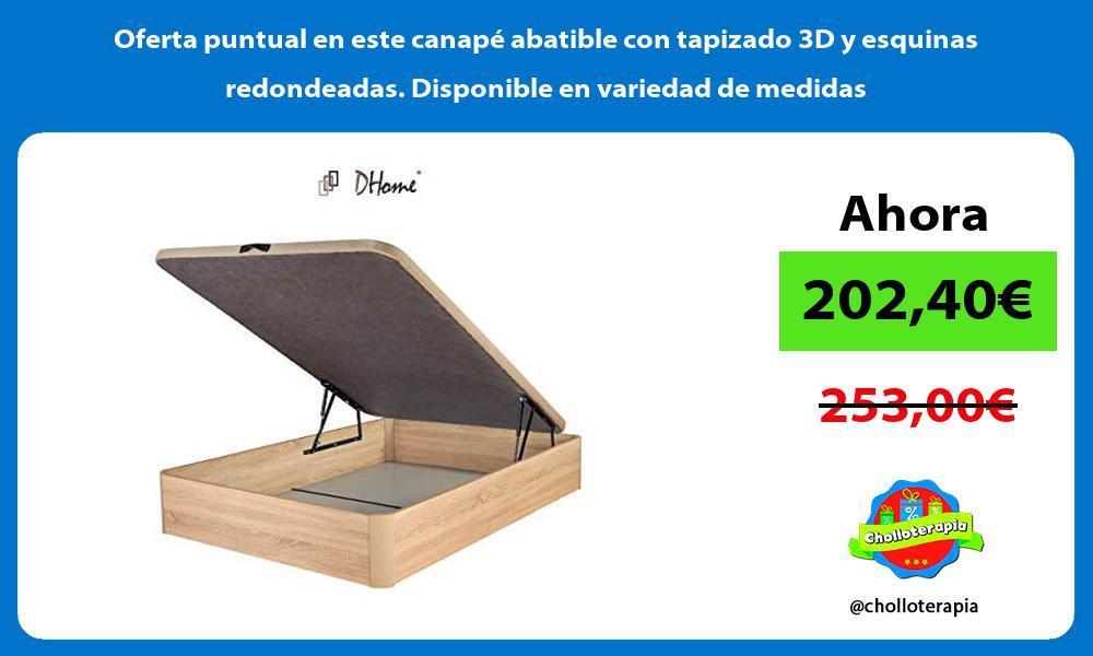 Oferta puntual en este canapé abatible con tapizado 3D y esquinas redondeadas Disponible en variedad de medidas