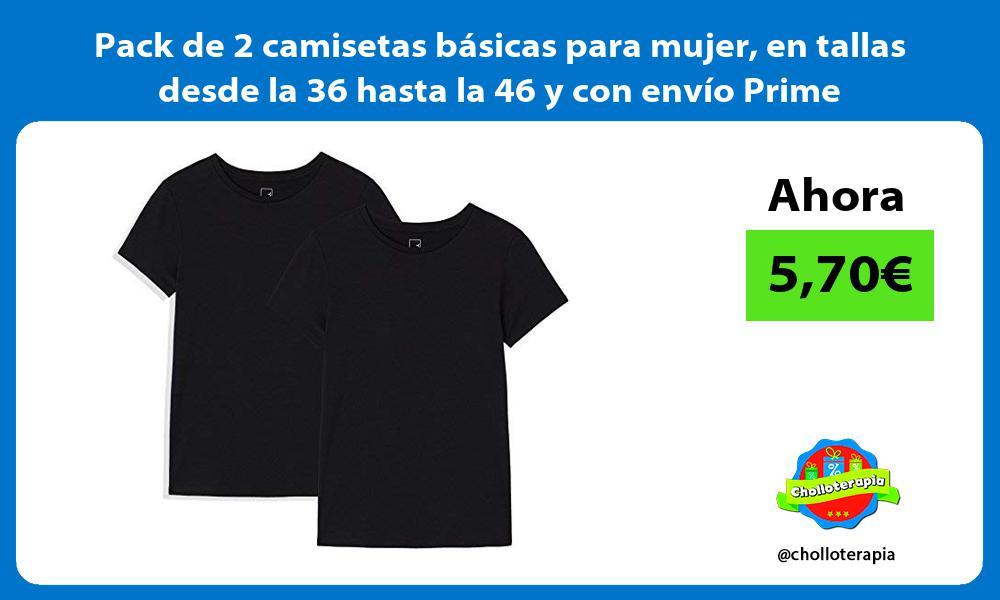Pack de 2 camisetas básicas para mujer en tallas desde la 36 hasta la 46 y con envío Prime
