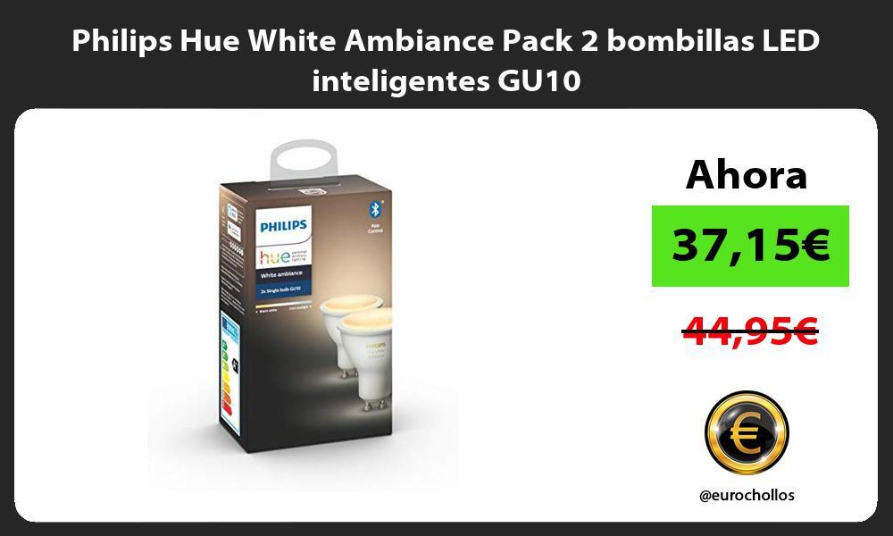 Philips Hue White Ambiance Pack 2 bombillas LED inteligentes GU10