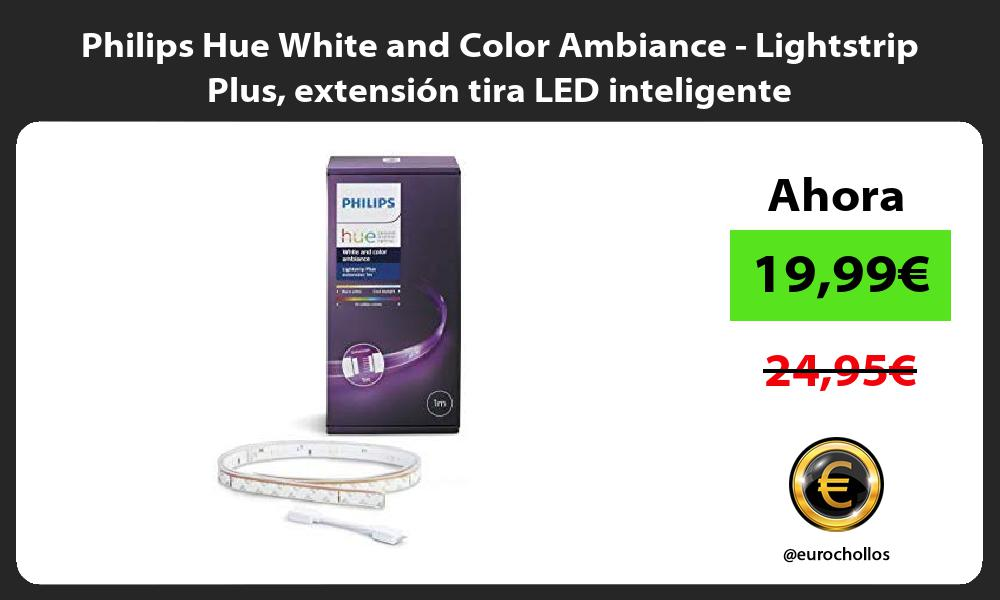 Philips Hue White and Color Ambiance Lightstrip Plus extensión tira LED inteligente