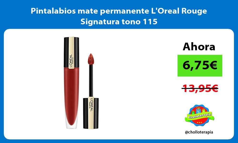 Pintalabios mate permanente LOreal Rouge Signatura tono 115