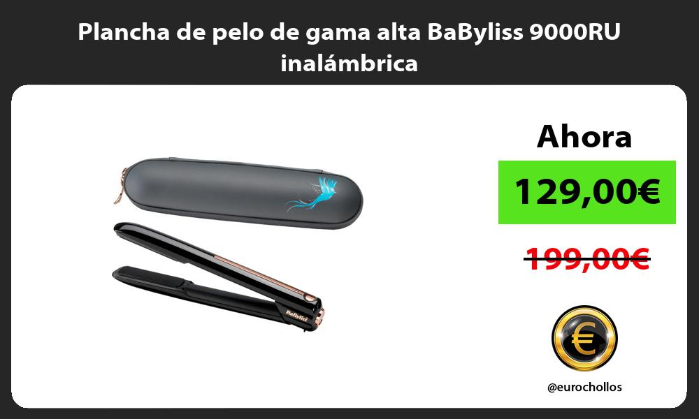 Plancha de pelo de gama alta BaByliss 9000RU inalámbrica