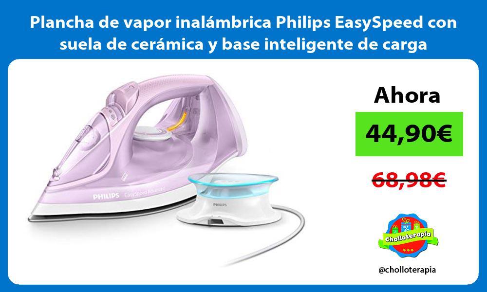 Plancha de vapor inalámbrica Philips EasySpeed con suela de cerámica y base inteligente de carga