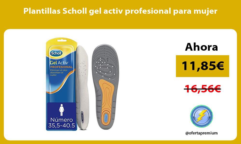 Plantillas Scholl gel activ profesional para mujer