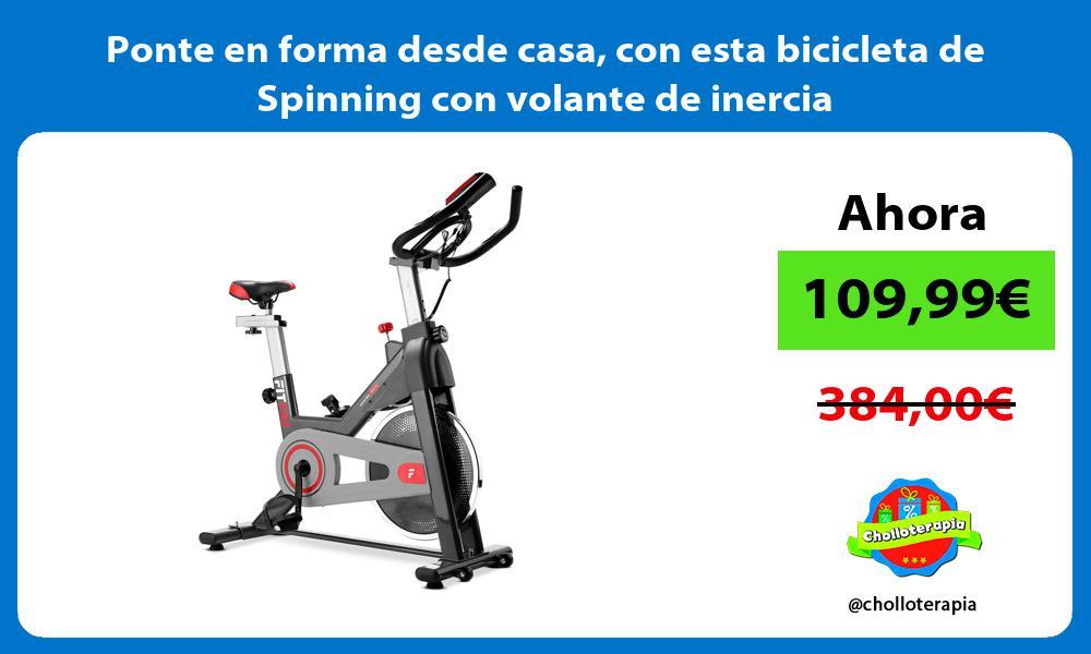 Ponte en forma desde casa con esta bicicleta de Spinning con volante de inercia