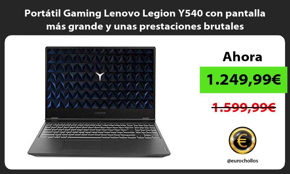 Portátil Gaming Lenovo Legion Y540 con pantalla más grande y unas prestaciones brutales