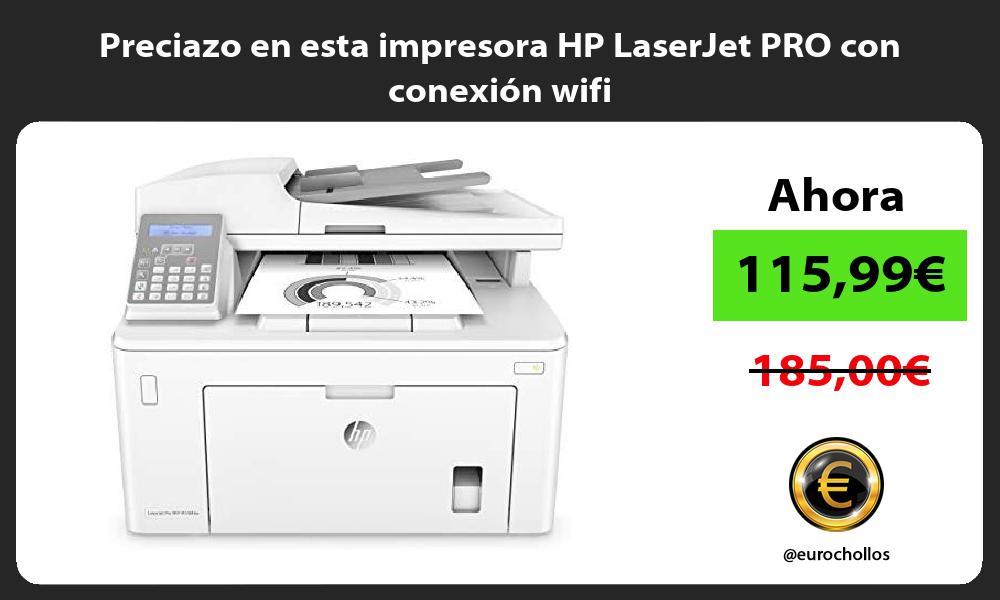 Preciazo en esta impresora HP LaserJet PRO con conexión wifi