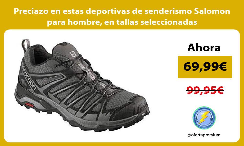 Preciazo en estas deportivas de senderismo Salomon para hombre en tallas seleccionadas