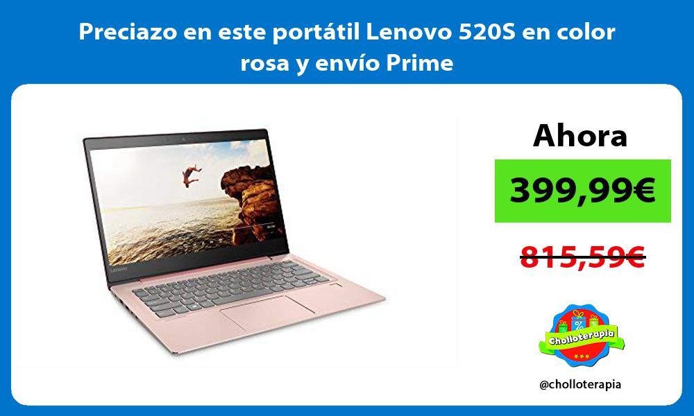 Preciazo en este portátil Lenovo 520S en color rosa y envío Prime