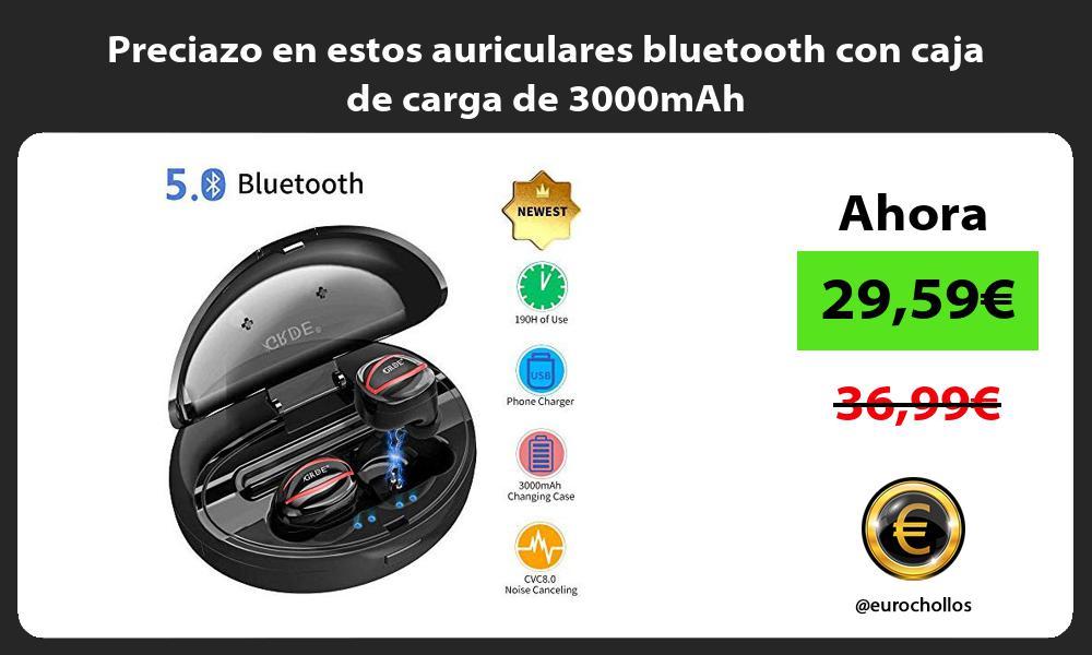 Preciazo en estos auriculares bluetooth con caja de carga de 3000mAh