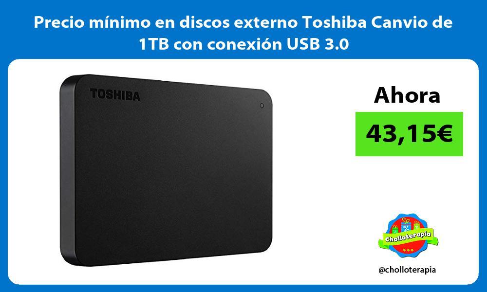 Precio mínimo en discos externo Toshiba Canvio de 1TB con conexión USB 3 0