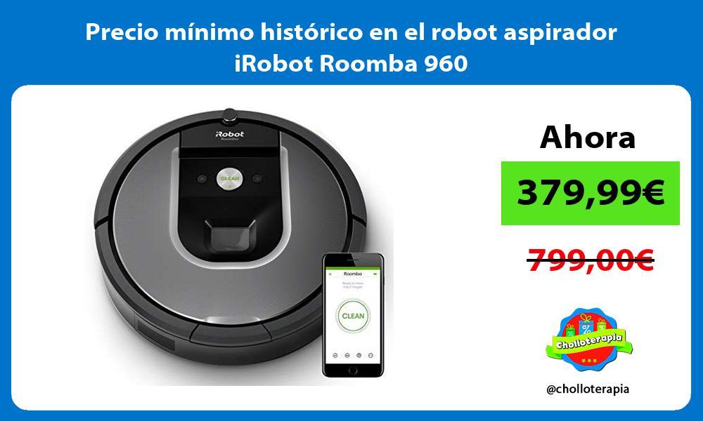 Precio mínimo histórico en el robot aspirador iRobot Roomba 960