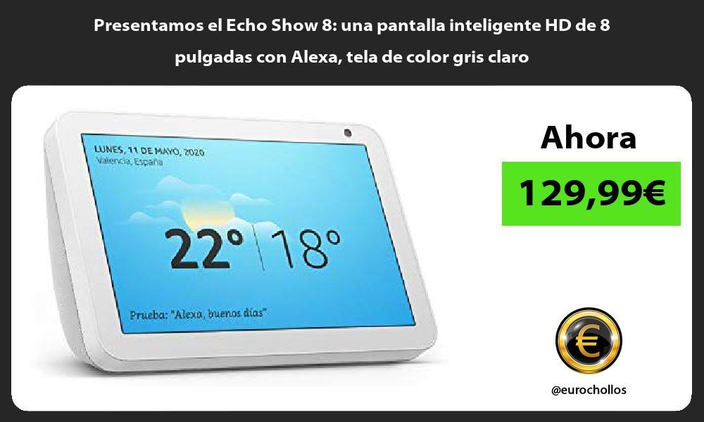 Presentamos el Echo Show 8 una pantalla inteligente HD de 8 pulgadas con Alexa tela de color gris claro