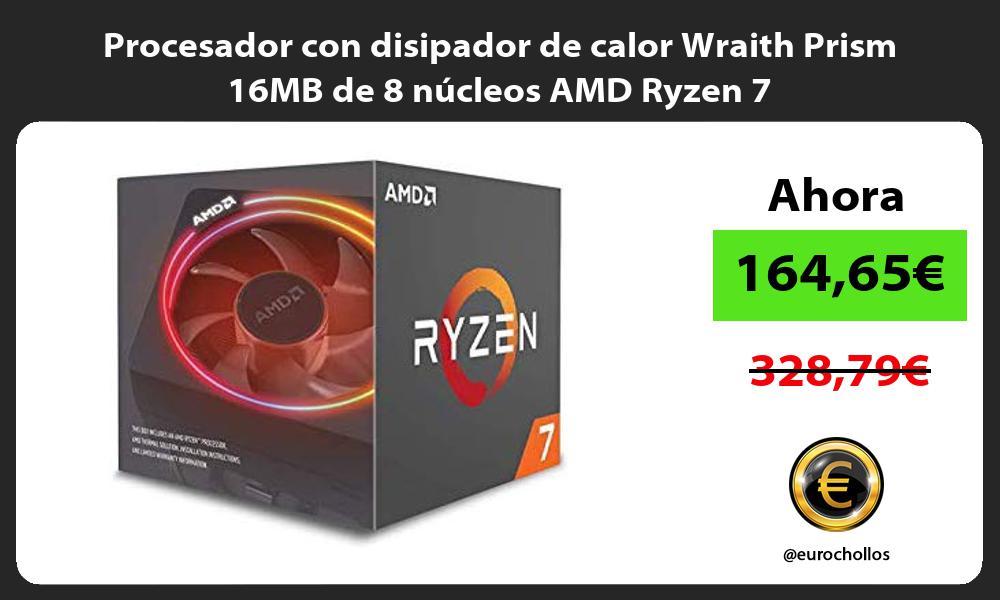 Procesador con disipador de calor Wraith Prism 16MB de 8 núcleos AMD Ryzen 7