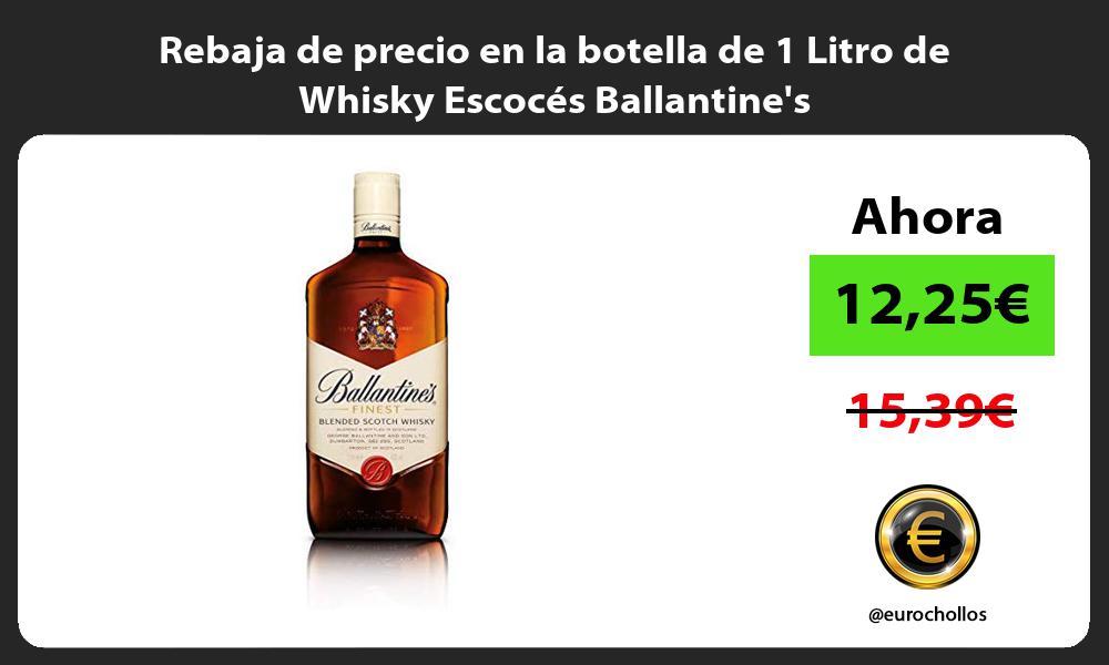 Rebaja de precio en la botella de 1 Litro de Whisky Escocés Ballantines