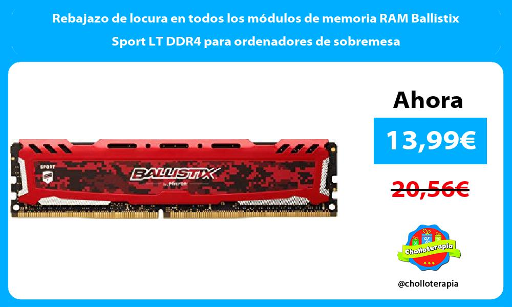 Rebajazo de locura en todos los módulos de memoria RAM Ballistix Sport LT DDR4 para ordenadores de sobremesa