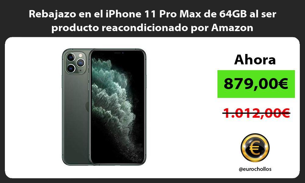 Rebajazo en el iPhone 11 Pro Max de 64GB al ser producto reacondicionado por Amazon