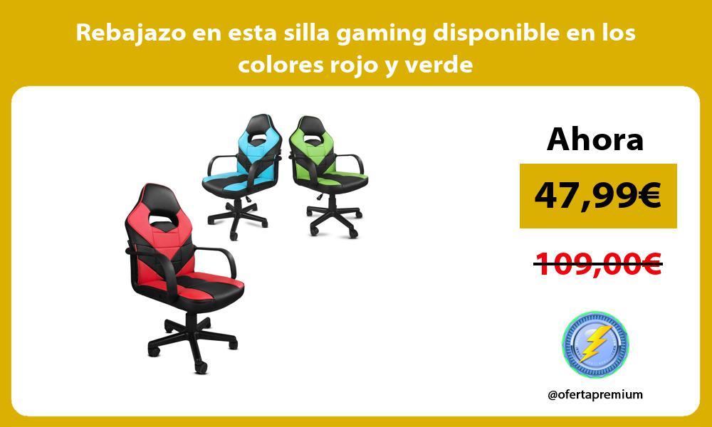 Rebajazo en esta silla gaming disponible en los colores rojo y verde