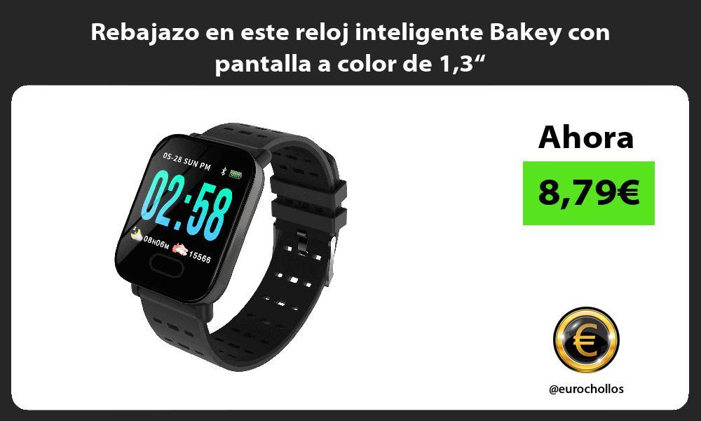 """Rebajazo en este reloj inteligente Bakey con pantalla a color de 13"""""""