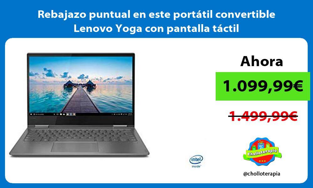 Rebajazo puntual en este portátil convertible Lenovo Yoga con pantalla táctil