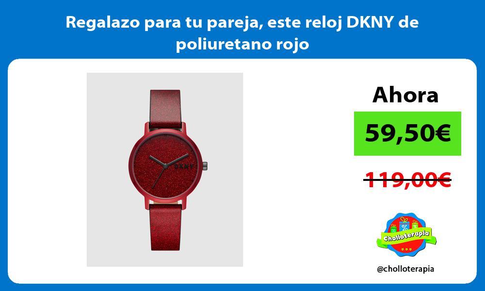Regalazo para tu pareja este reloj DKNY de poliuretano rojo