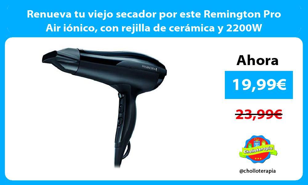 Renueva tu viejo secador por este Remington Pro Air iónico con rejilla de cerámica y 2200W