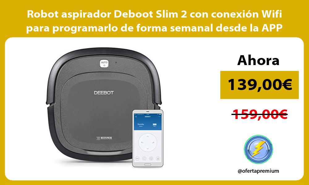 Robot aspirador Deboot Slim 2 con conexión Wifi para programarlo de forma semanal desde la APP