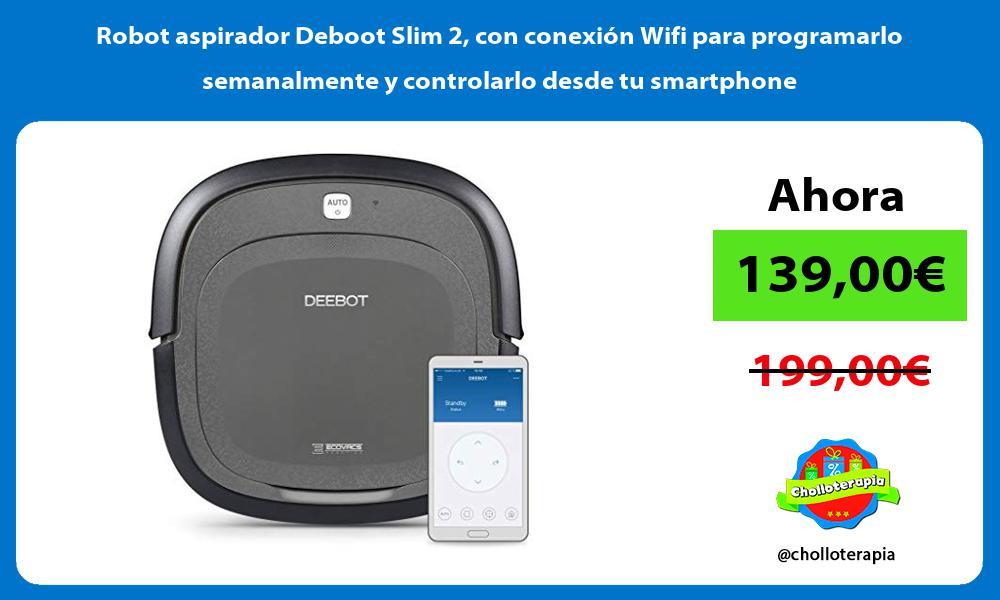 Robot aspirador Deboot Slim 2 con conexión Wifi para programarlo semanalmente y controlarlo desde tu smartphone