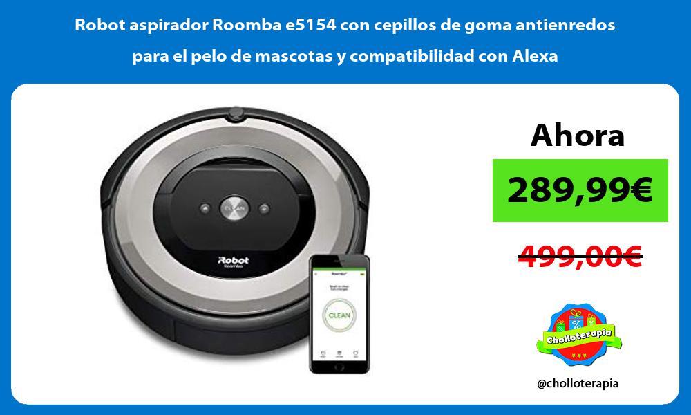 Robot aspirador Roomba e5154 con cepillos de goma antienredos para el pelo de mascotas y compatibilidad con Alexa