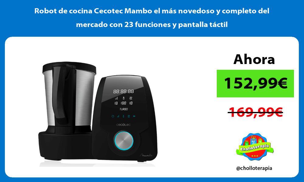 Robot de cocina Cecotec Mambo el más novedoso y completo del mercado con 23 funciones y pantalla táctil