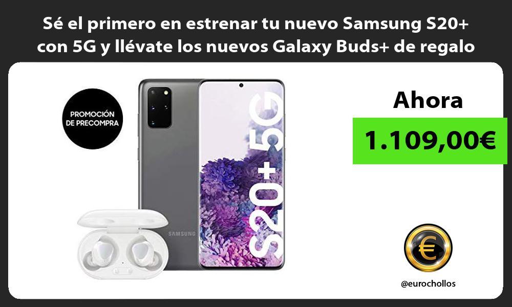 Sé el primero en estrenar tu nuevo Samsung S20 con 5G y llévate los nuevos Galaxy Buds de regalo