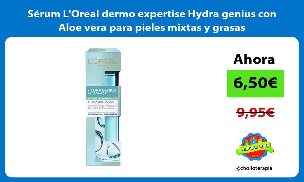 Sérum LOreal dermo expertise Hydra genius con Aloe vera para pieles mixtas y grasas