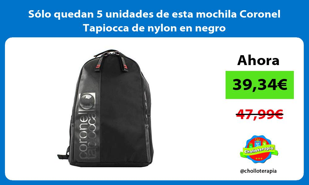 Sólo quedan 5 unidades de esta mochila Coronel Tapiocca de nylon en negro